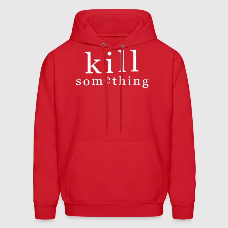 KILL SOMETHING - Men's Hoodie