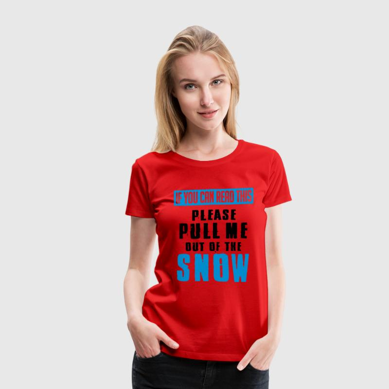 Skiing: if you can read this pull me out of the snow T-Shirts - Women's Premium T-Shirt