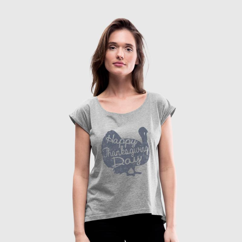 Happy Thanksgiving Day T-Shirts - Women's Roll Cuff T-Shirt
