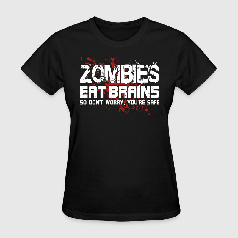 Zombies Eat Brains - So Don't Worry, You're Safe T-Shirts - Women's T-Shirt