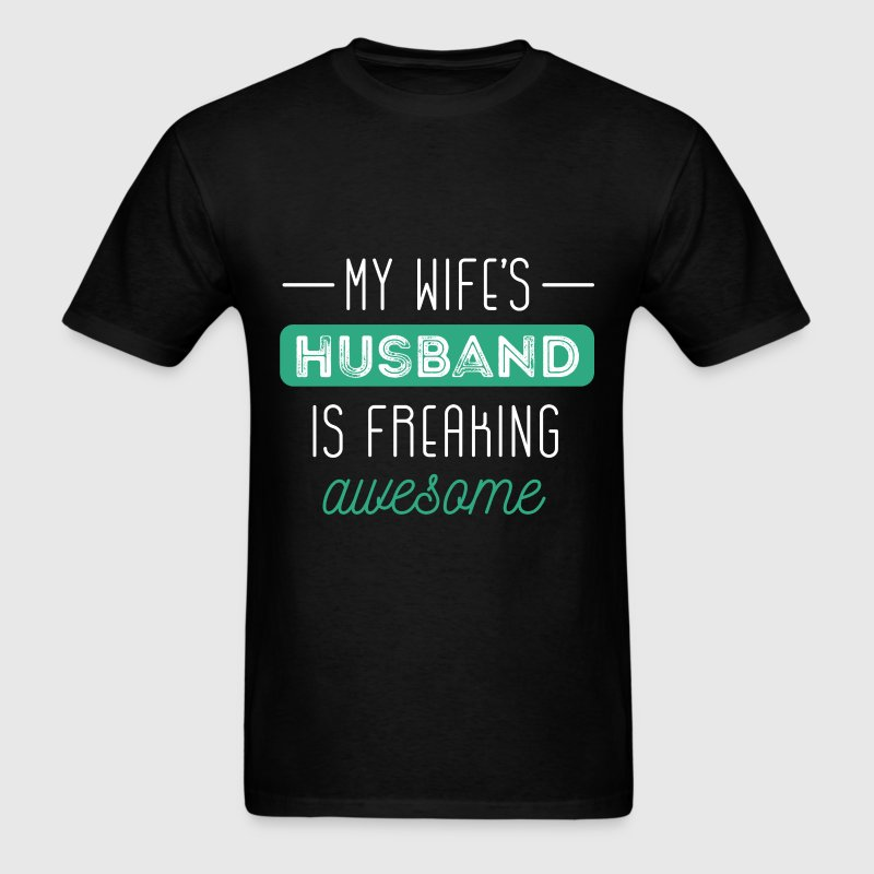 My Wife's Husband Is Freaking Awesome - Men's T-Shirt
