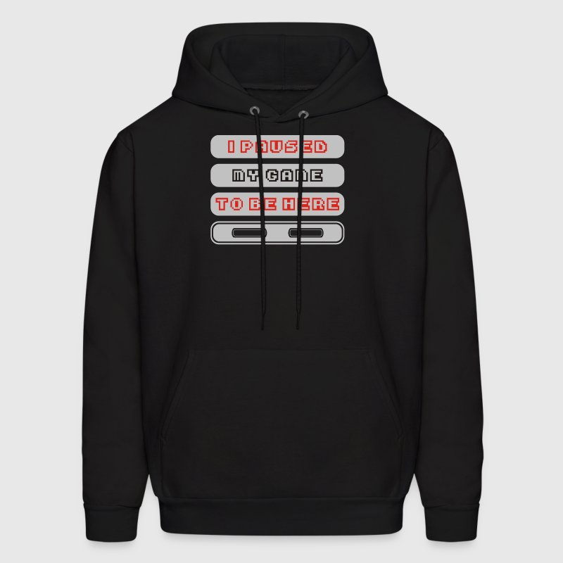 I PAUSED my GAME to be here - Men's Hoodie