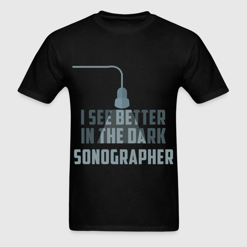 I see better in the dark. Sonographer - Men's T-Shirt