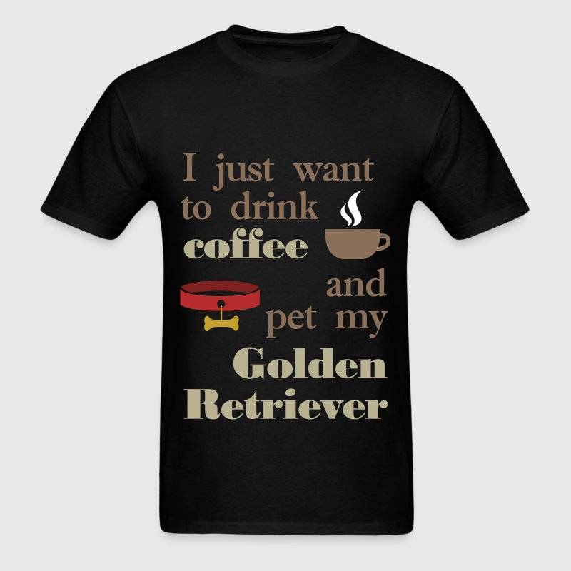 I just want to drink coffee and pet my golden retr - Men's T-Shirt