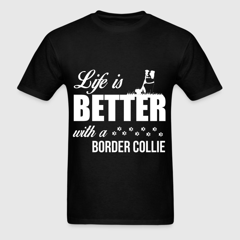 Life is better with a border collie - Men's T-Shirt