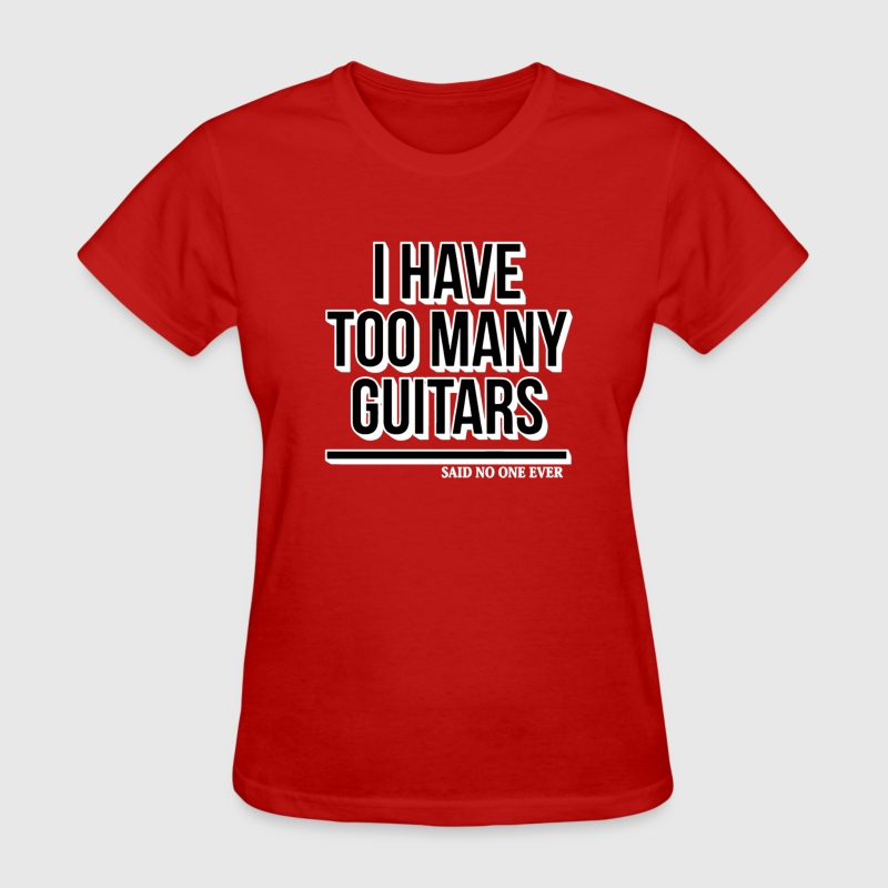 I Have Too Many Guitars Said No One Ever - Women's T-Shirt