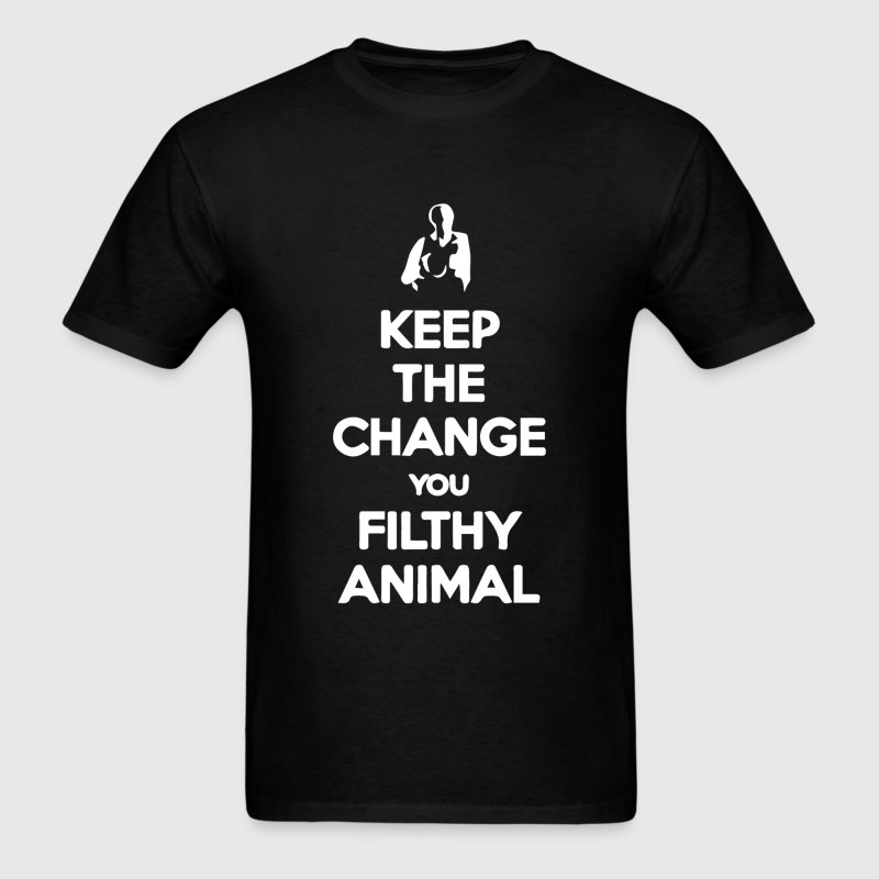 Keep the Change You Filthy Animal - Men's T-Shirt