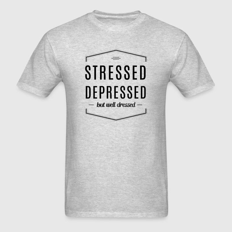 Stressed depressed but well dressed - Men's T-Shirt