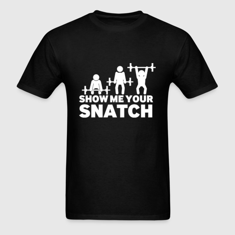 Let me see your Snatch - Men's T-Shirt