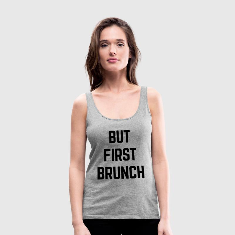 But First Brunch Funny Quote Tanks - Women's Premium Tank Top