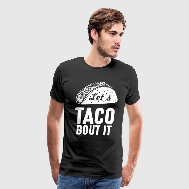 Let's Taco Bout It T-Shirts - Men's Premium T-Shirt