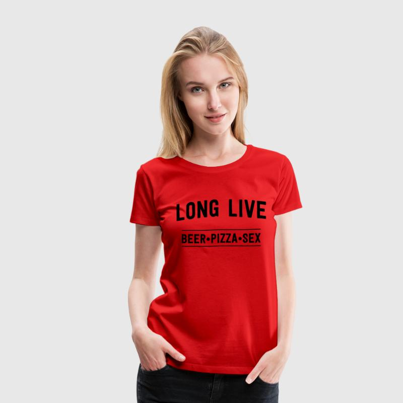 Long live beer pizza sex T-Shirts - Women's Premium T-Shirt