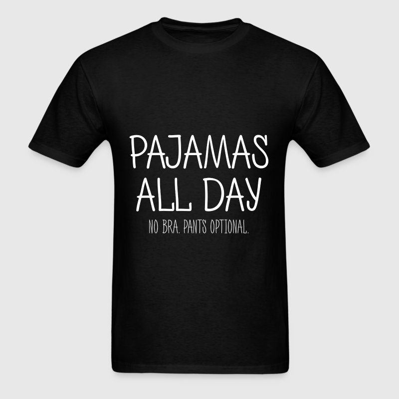 Pijamas all day. No bra. Pants optional - Men's T-Shirt