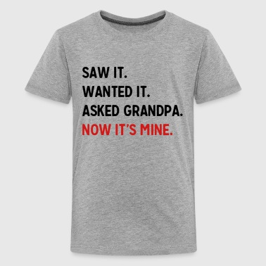 Saw it. Wanted it. Asked Grandpa. Now it's mine Kids' Shirts - Kids' Premium T-Shirt