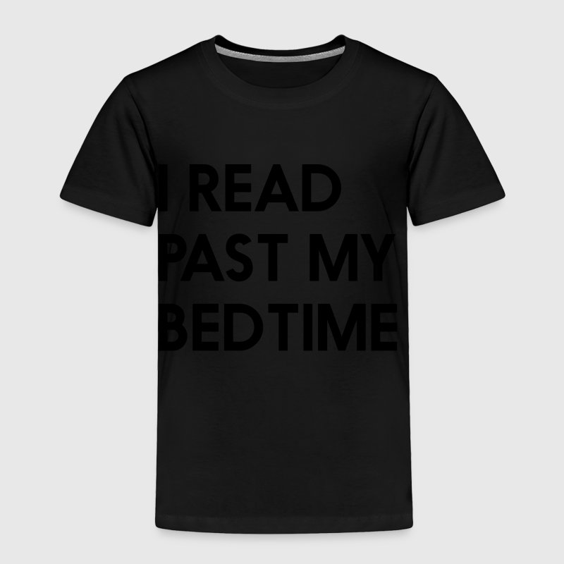 I read past my bedtime Baby & Toddler Shirts - Toddler Premium T-Shirt