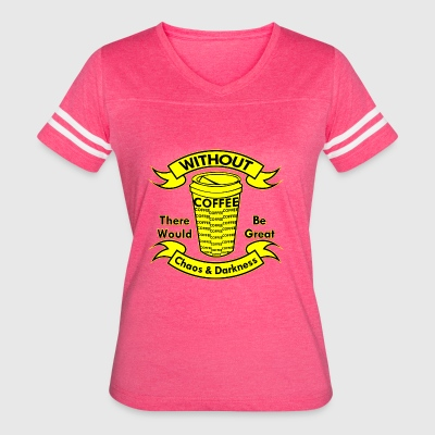 Without Coffee There Would Be Chaos & Darkness - Women's Vintage Sport T-Shirt