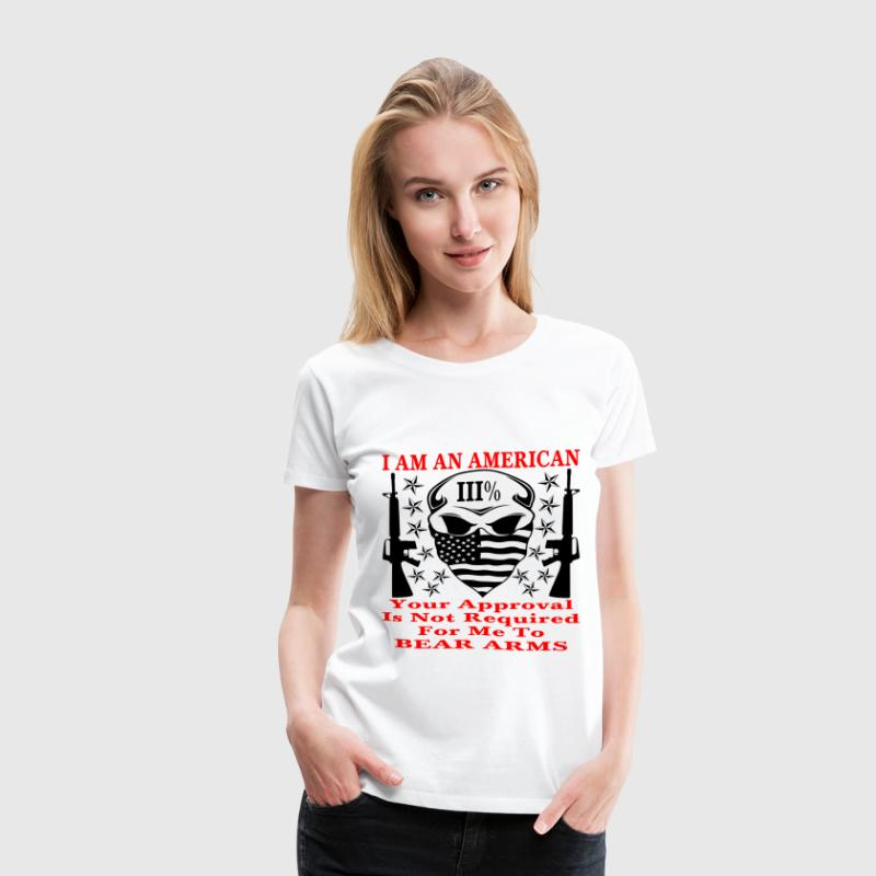 I Am An American Your Approval Is Not Required - Women's Premium T-Shirt