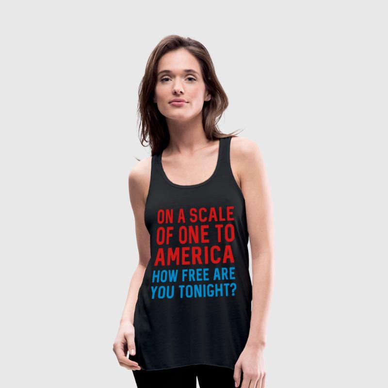 On a scale of one to America. How free tonight Tanks - Women's Flowy Tank Top by Bella