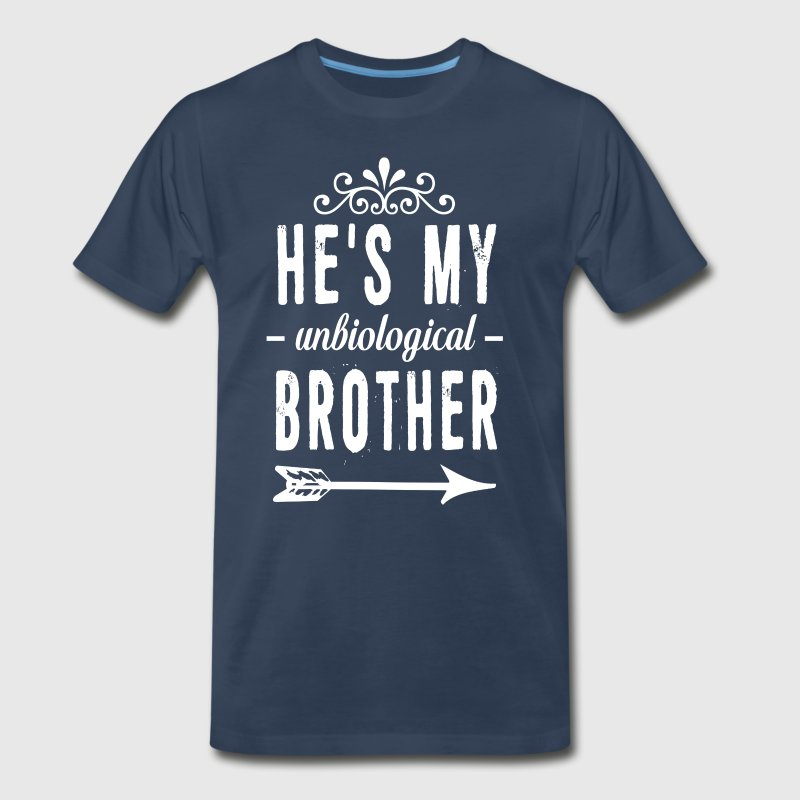 He is My Unbiological Brother Funny Graphic Shirt T-Shirts - Men's Premium T-Shirt