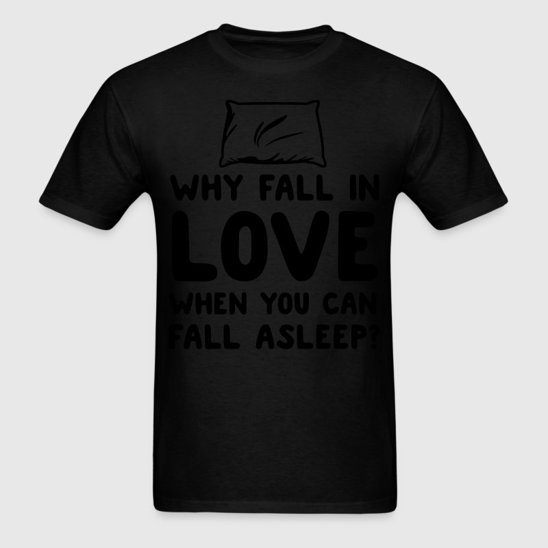 Why fall in love when you can fall asleep? T-Shirts - Men's T-Shirt