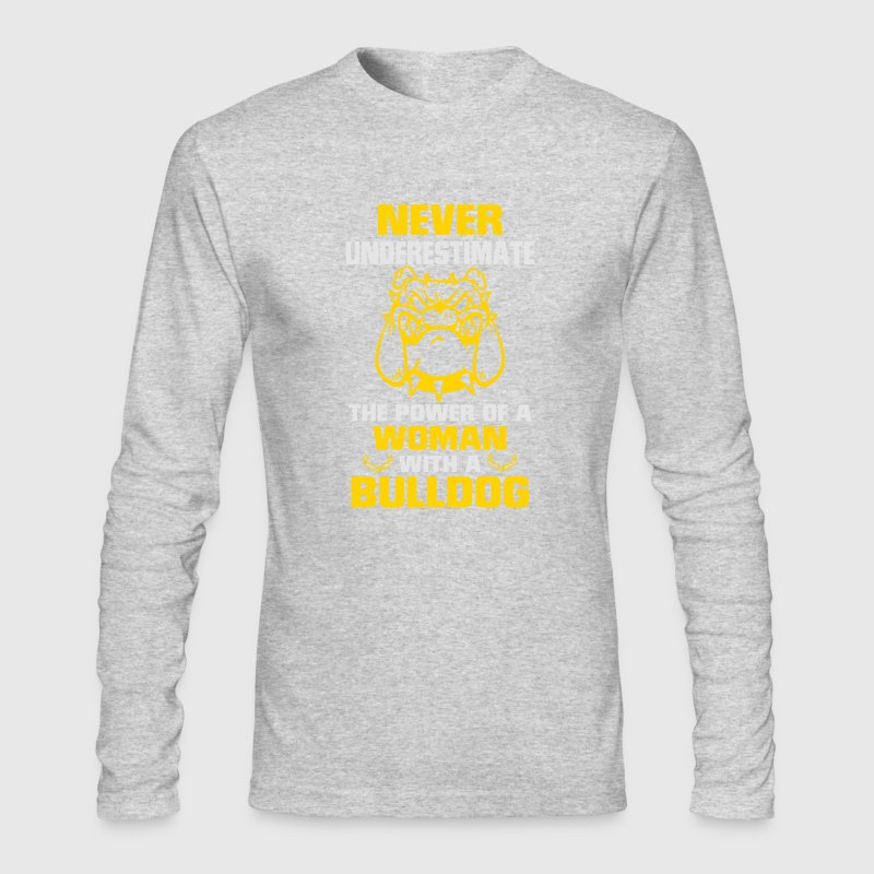 NEVER UNDERESTIMATE A WOMAN WITH A BULLDOG! Long Sleeve Shirts - Men's Long Sleeve T-Shirt by Next Level