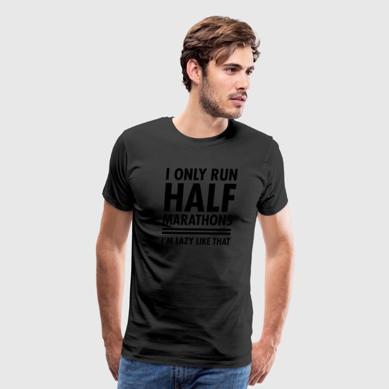I Only Run Half Marathons - I'm Lazy Like That T-Shirts - Men's Premium T-Shirt