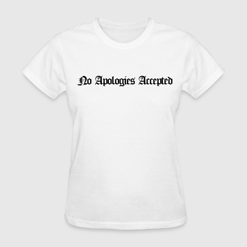 No apologies accepted T-Shirts - Women's T-Shirt