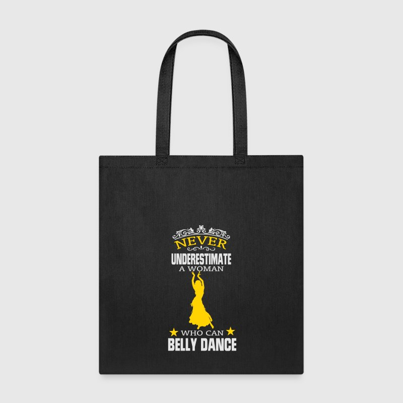 NEVER UNDERESTIMATE A WOMAN WHO CAN BELLY DANCE! Bags & backpacks - Tote Bag