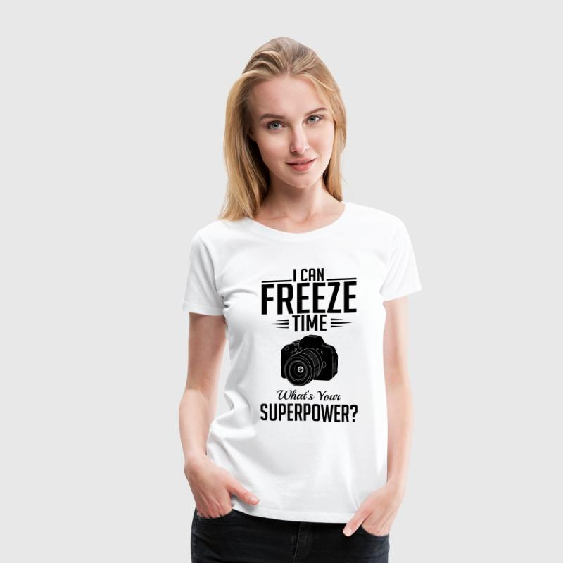 photography: can freeze time whats your superpower T-Shirts - Women's Premium T-Shirt