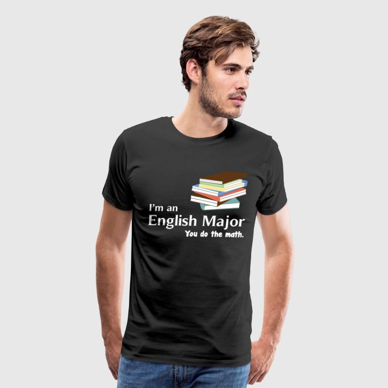 I'm an English Major You Do the Math T-Shirt T-Shirts - Men's Premium T-Shirt