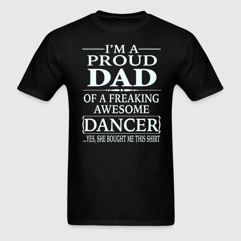 I'm A Proud Dad Of A Freaking Awesome Dancer - Men's T-Shirt