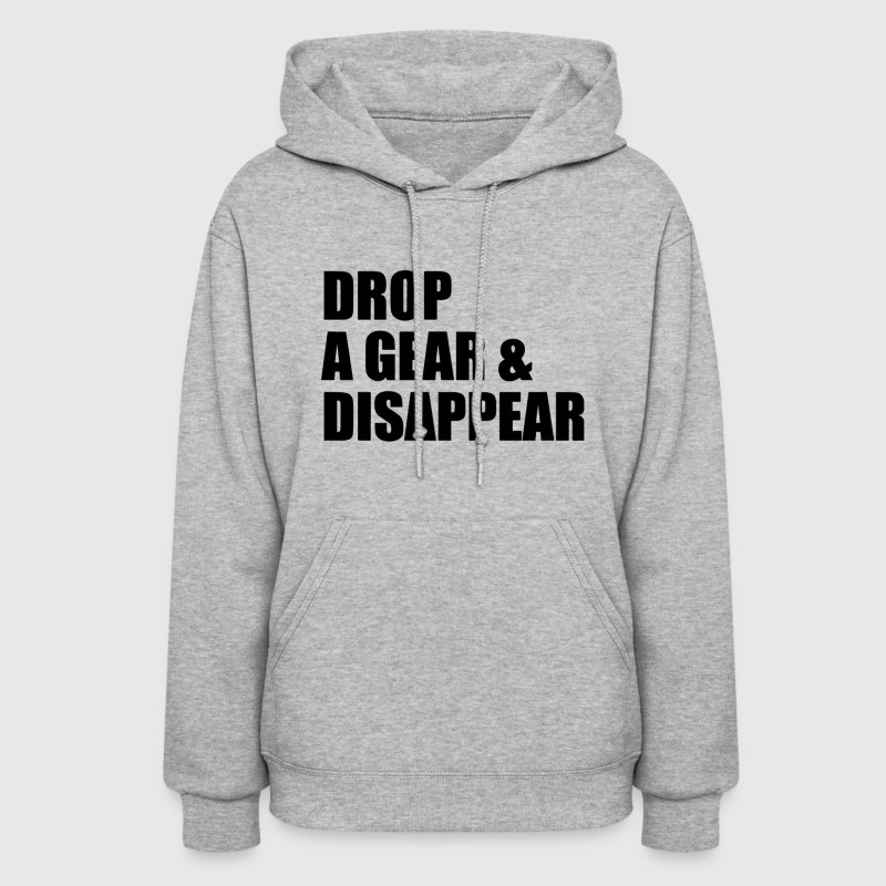 DROP A GEAR AND DISAPPEAR - Women's Hoodie