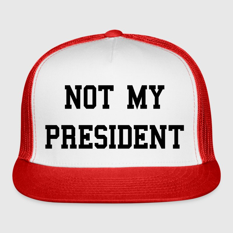 Not My President Anti Trump Sportswear - Trucker Cap