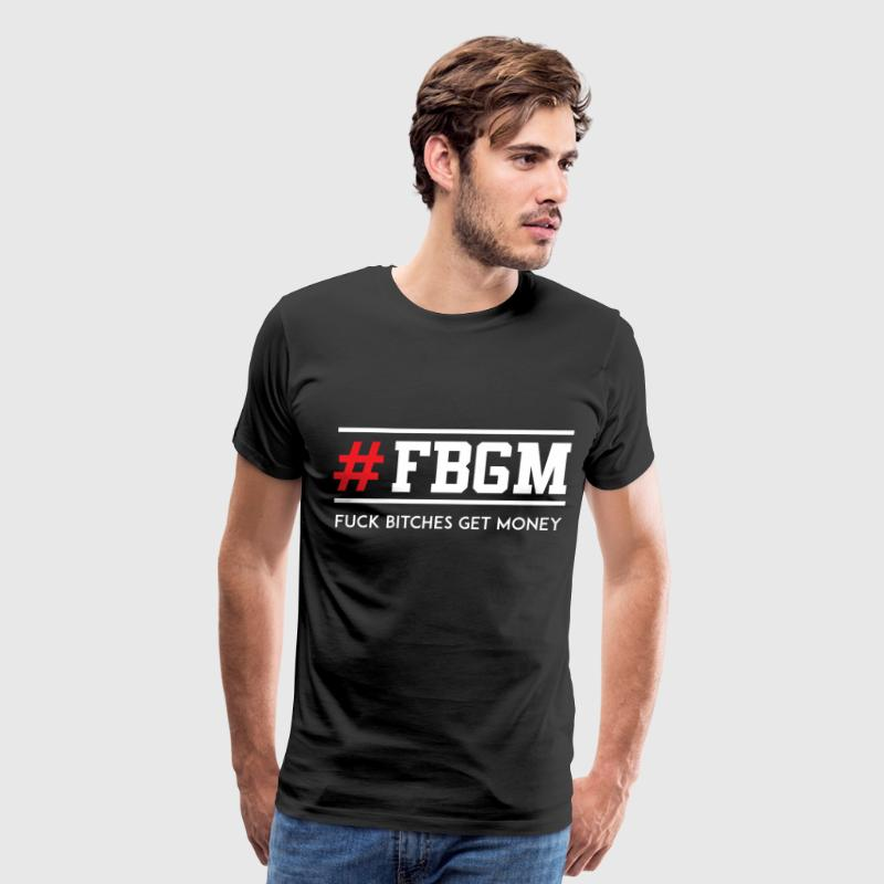 Fuck Bitches Get Money T-Shirts - Men's Premium T-Shirt