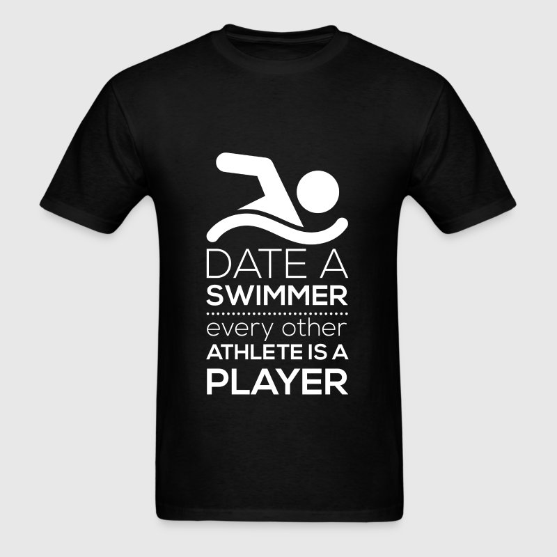 Date a swimmer every other athlete is a player - Men's T-Shirt
