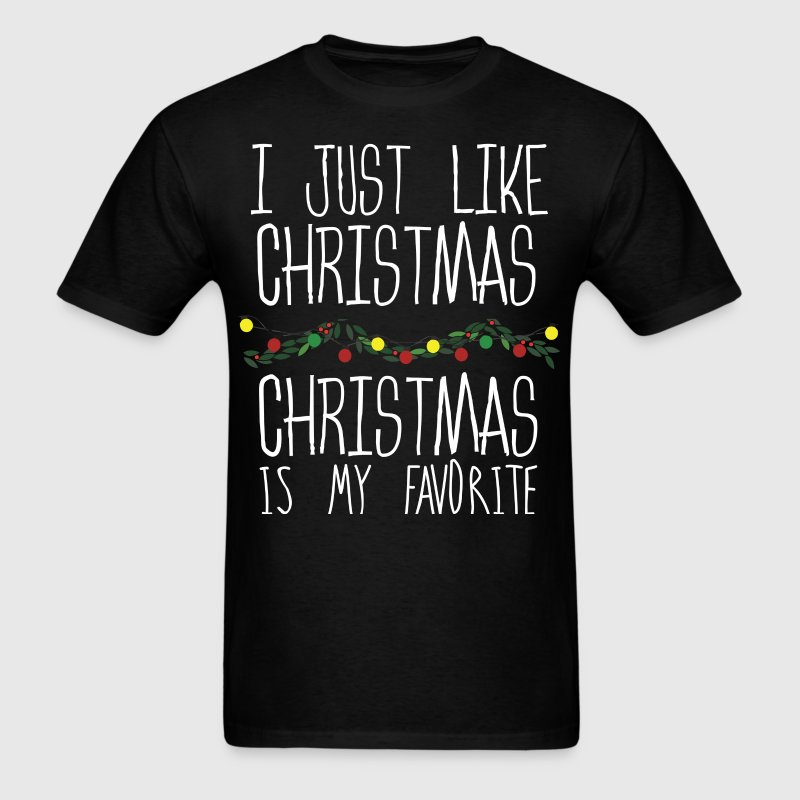 I Just Like Christmas, Is My Favorite T-Shirt T-Shirts - Men's T-Shirt