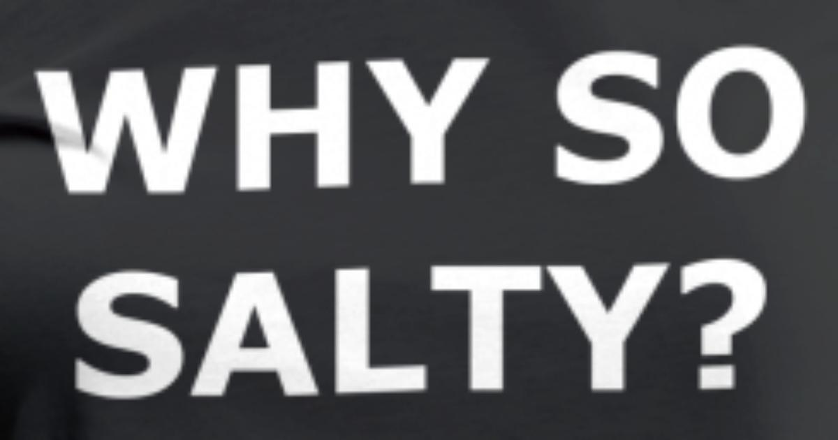 WHY SO SALTY? T-Shirt ...