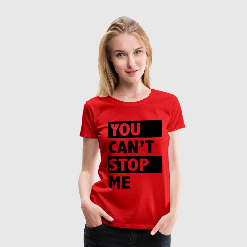 You can't stop me T-Shirts - Women's Premium T-Shirt