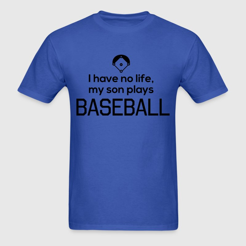 I have no life, my son plays baseball T-Shirts - Men's T-Shirt