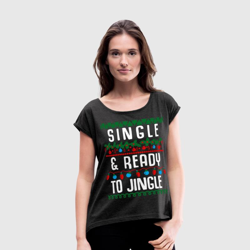 Single and ready to jingle - Women's Roll Cuff T-Shirt