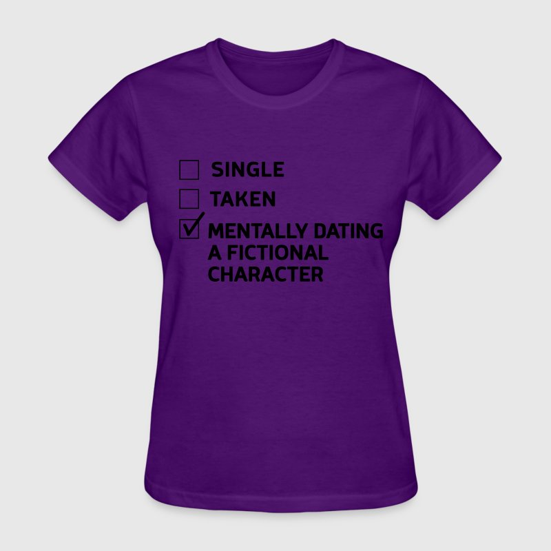 Mentally dating a fictional character T-Shirts - Women's T-Shirt