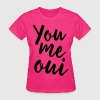 You Me Oui T-Shirts - Women's T-Shirt