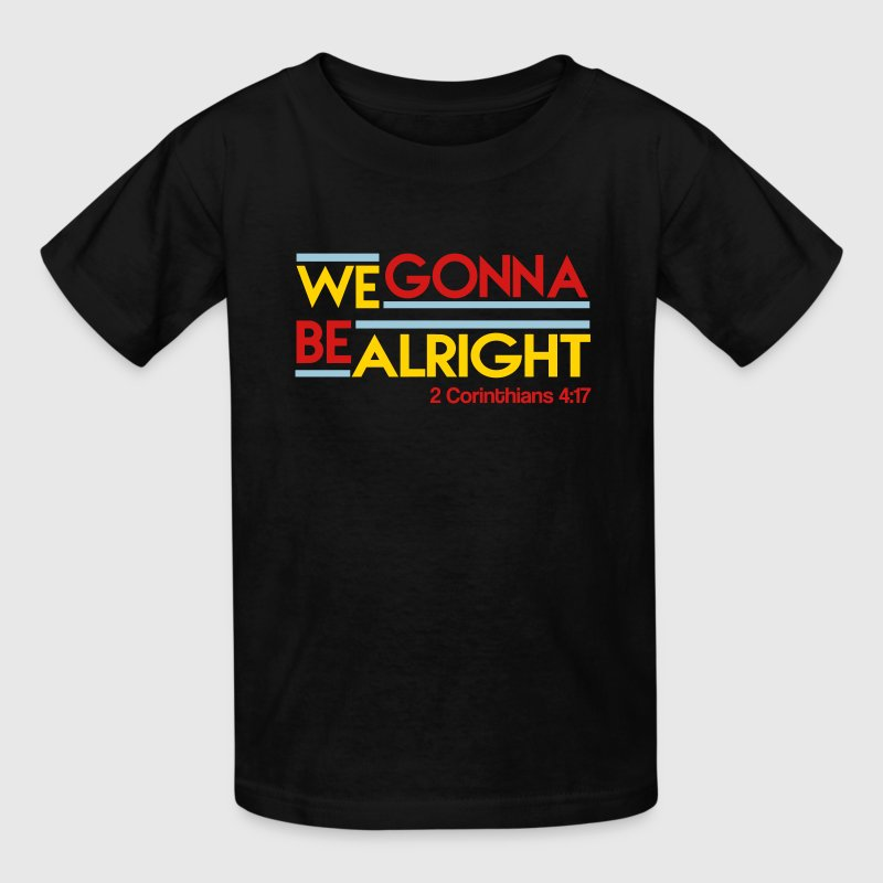 We Gonna Be Alright Kids' Shirts - Kids' T-Shirt