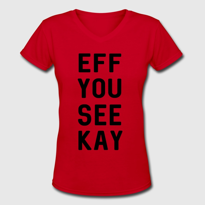 Eff You See Kay T-Shirts - Women's V-Neck T-Shirt