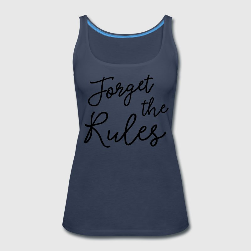 Forget the Rules Tanks - Women's Premium Tank Top