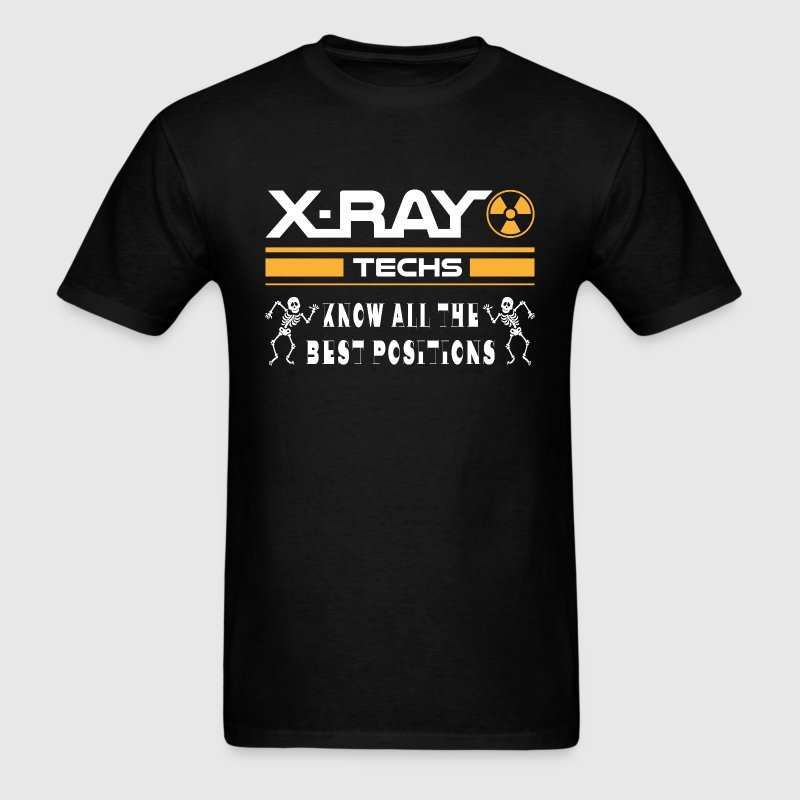 X-Ray Techs Know All The Best Positions T-Shirts - Men's T-Shirt