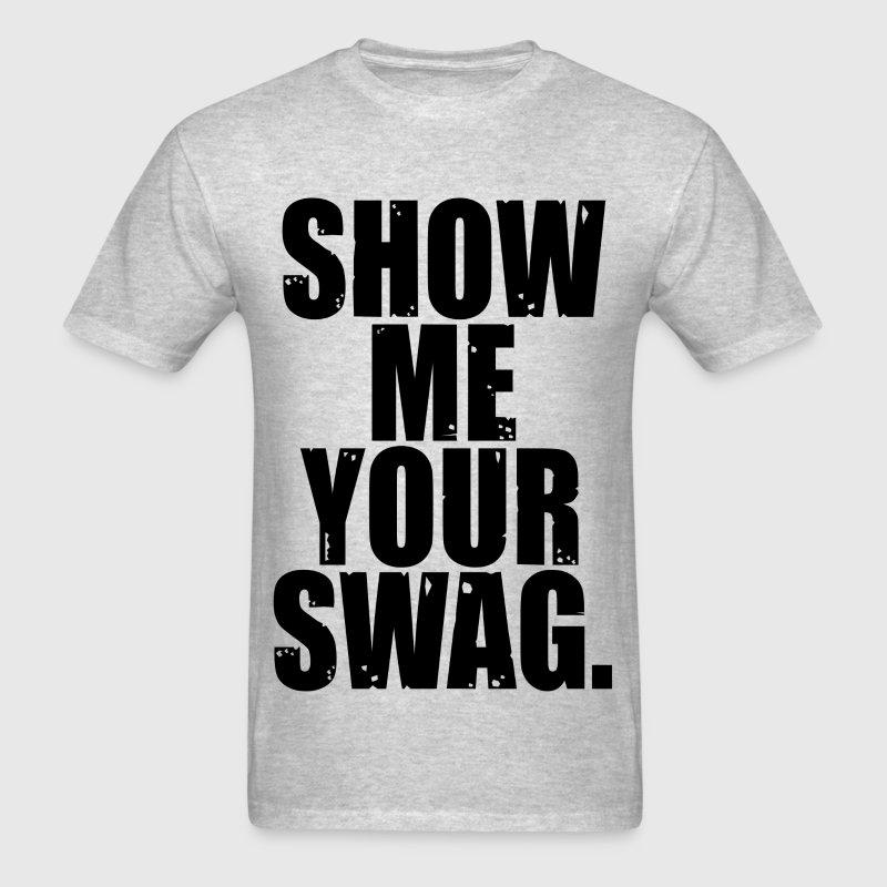 SHOW ME YOUR SWAG T-Shirts - Men's T-Shirt