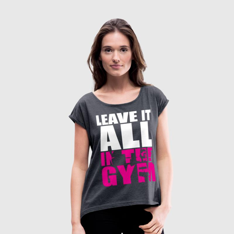 Leave It All In The Gym - Women's Squat Motivation T-Shirts - Women's Roll Cuff T-Shirt