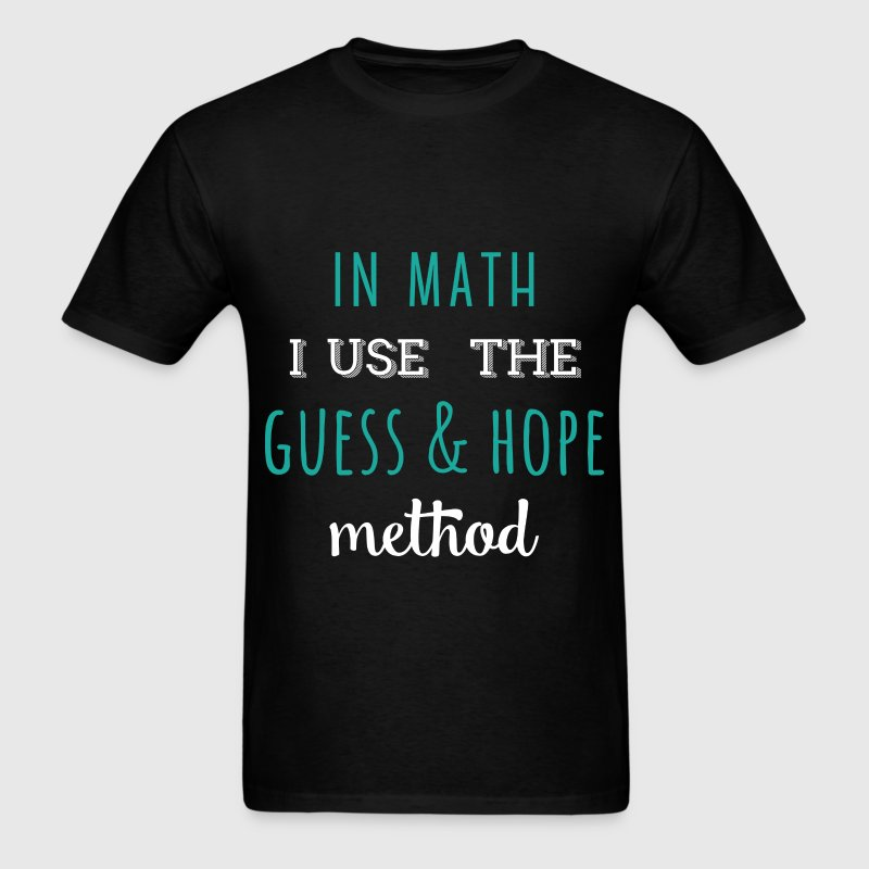 In math I use the guess and hope method - Men's T-Shirt