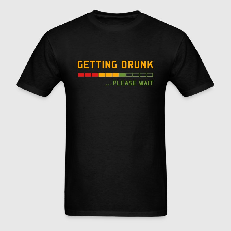 Beer - Getting Drunk, Please Wait ... T-Shirts - Men's T-Shirt